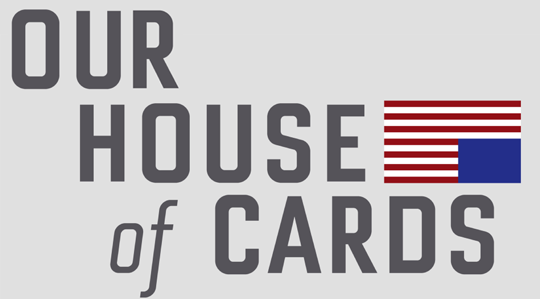 Our House of Cards