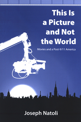 This Is a Picture and Not the World: Movies and a Post-9/11 America