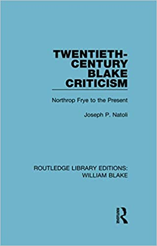 Twentieth-century Blake Criticism: Northrop Frye to the Present (Garland reference library of the humanities)